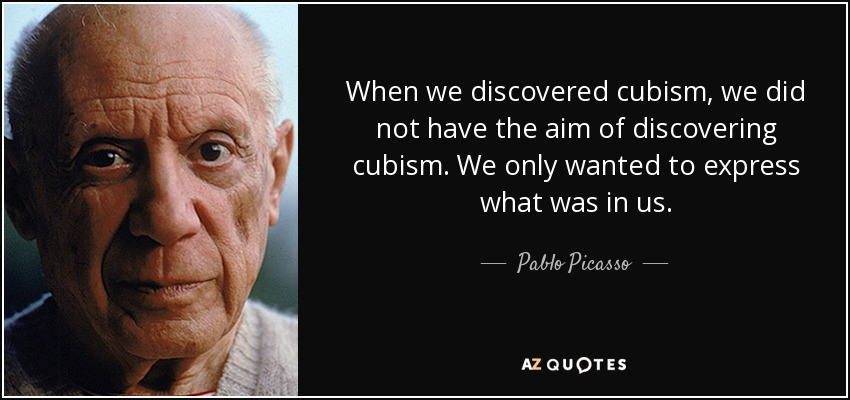 quote-when-we-discovered-cubism-we-did-not-have-the-aim-of-discovering-cubism-we-only-wanted-pablo-picasso-84-32-26